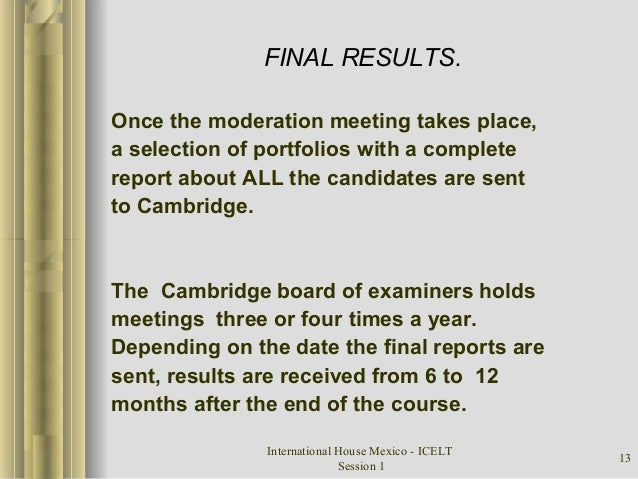 International House Mexico - ICELT Session 1 13 FINAL RESULTS. Once the moderation meeting takes place, a selection of por...