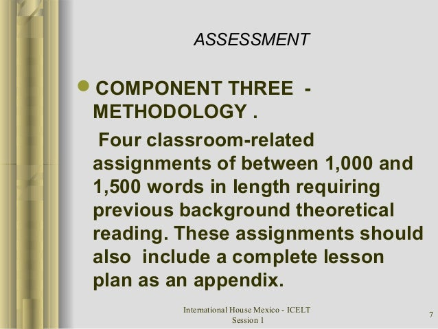 International House Mexico - ICELT Session 1 7 ASSESSMENT COMPONENT THREE - METHODOLOGY . Four classroom-related assignme...
