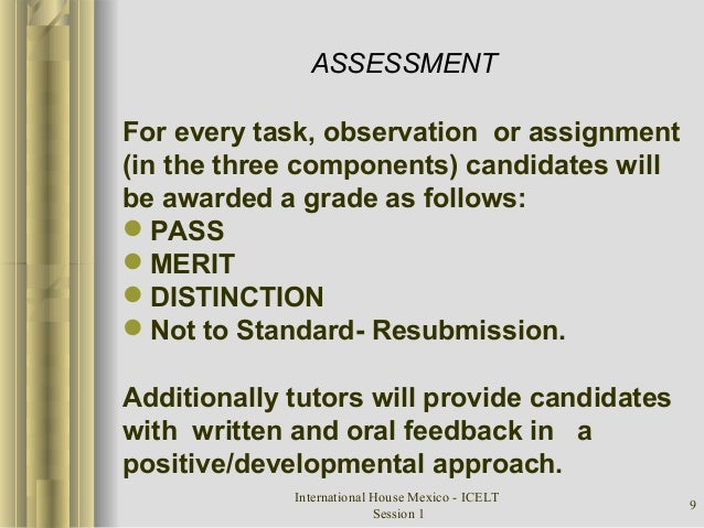 International House Mexico - ICELT Session 1 9 ASSESSMENT For every task, observation or assignment (in the three componen...