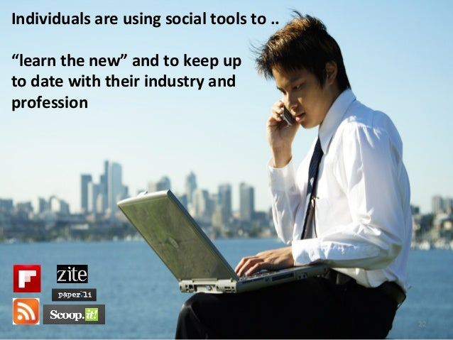 """Individuals are using social tools to ..  """"learn the new"""" and to keep up  to date with..."""