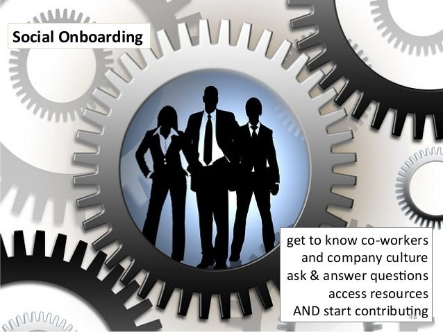 Social Onboarding get to know co-‐workers and company culture ask & answer ques>ons access re...