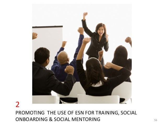 2	  PROMOTING	  	  THE	  USE	  OF	  ESN	  FOR	  TRAINING,	  SOCIAL	  ONBOARDING	  &	  SOCIAL	  MENTORING	   56