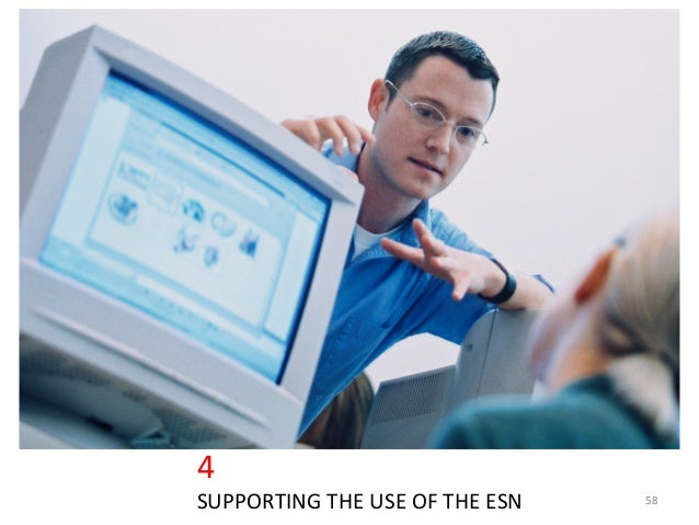 4	  SUPPORTING	  THE	  USE	  OF	  THE	  ESN	   58