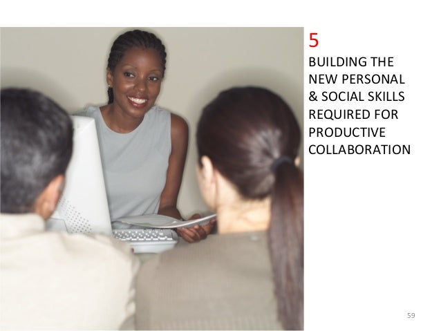 5 BUILDING THE  NEW PERSONAL  & SOCIAL SKILLS REQUIRED FOR  PRODUCTIVE COLLABORATION 59
