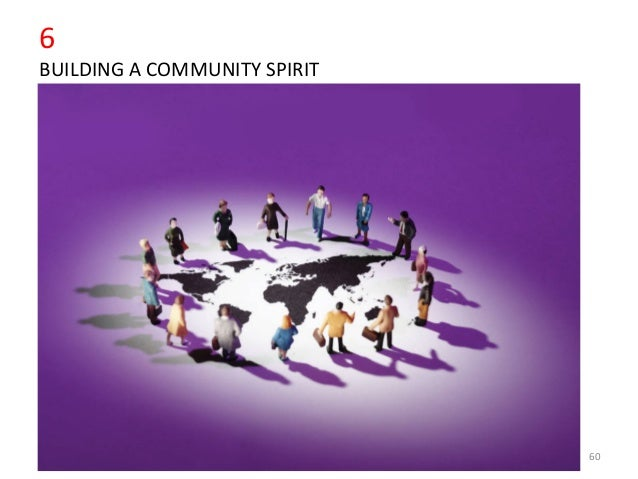 6 BUILDING A COMMUNITY SPIRIT 60