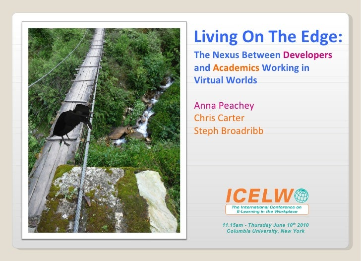 Living On The Edge: The Nexus Between  Developers  and  Academics  Working in Virtual Worlds Anna Peachey Chris Carter Ste...