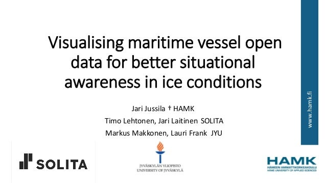www.hamk.fi Visualising maritime vessel open data for better situational awareness in ice conditions Jari Jussila † HAMK T...