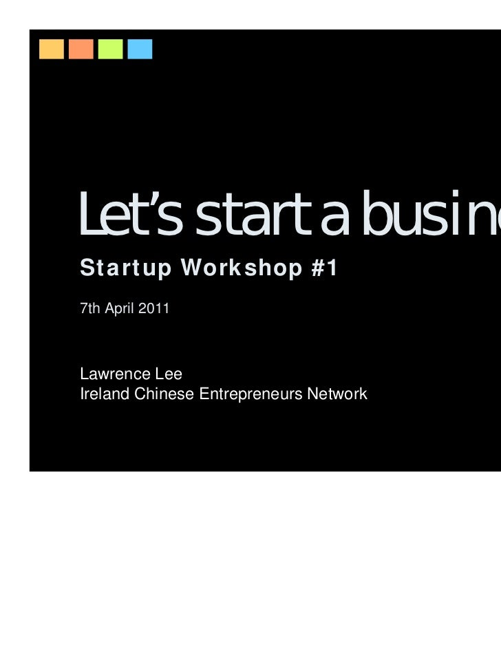 Let's start a businessStartup Workshop #17th April 2011Lawrence LeeIreland Chinese Entrepreneurs Network