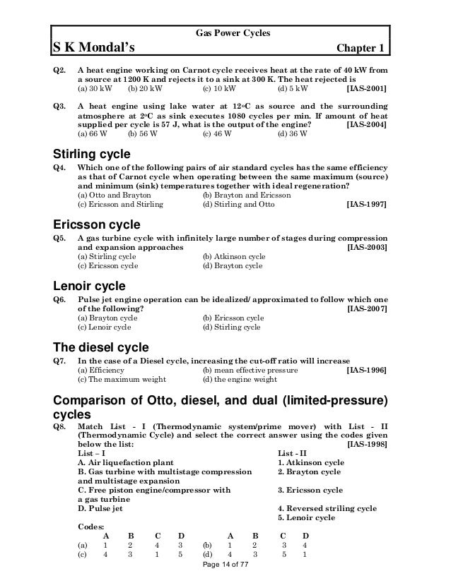 ic engine question and answers Ic engine - mechanical engineering questions answers on internal combustion engine 1) the top of the piston in two-stroke engine is a) flat b) slanted c) crown shaped d) convex shaped 2) the combustion in compression ignition engine is a) homogeneous b) heterogeneous c) laminar d) none of the mentioned 3)the minimum number of rings in [.
