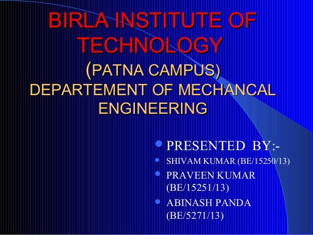 BIRLA INSTITUTE OFBIRLA INSTITUTE OF TECHNOLOGYTECHNOLOGY ((PATNA CAMPUS)PATNA CAMPUS) DEPARTEMENT OF MECHANCALDEPARTEMENT...