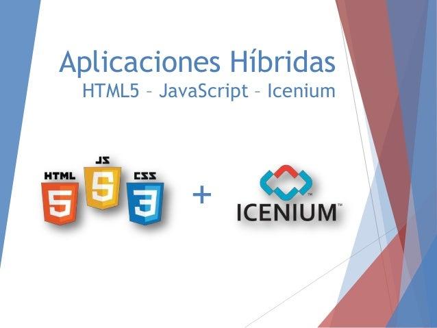 Aplicaciones Híbridas HTML5 – JavaScript – Icenium  +