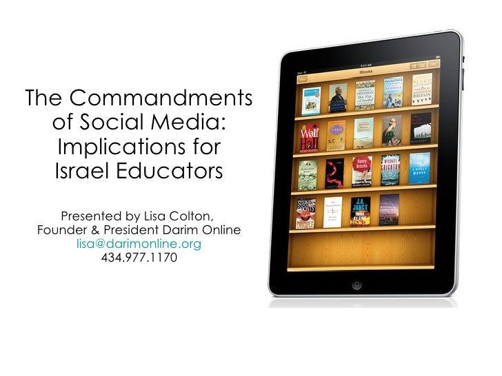 The Commandments of Social Media: Implications for Israel Educators Presented by Lisa Colton,  Founder & President Darim O...