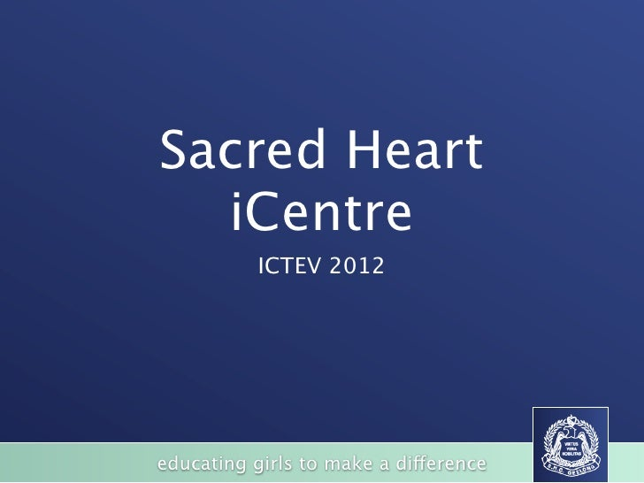 Sacred Heart  iCentre           ICTEV 2012educating girls to make a difference