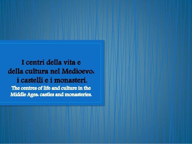 I centri della vita e della cultura nel Medioevo I monasteri Il clero regolare La struttura del monastero Benedettino Lo s...