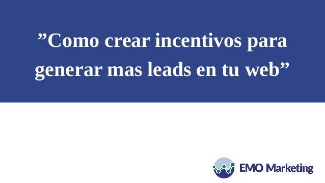 """""""Como crear incentivos para generar mas leads en tu web"""""""