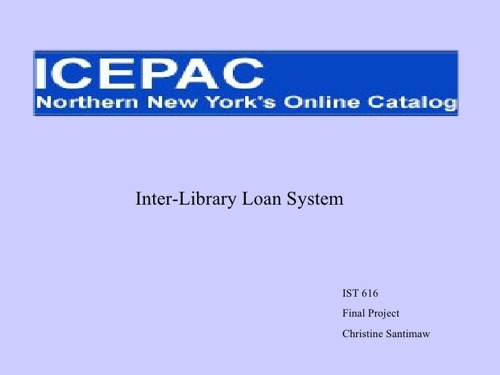 Inter-Library Loan System IST 616 Final Project Christine Santimaw