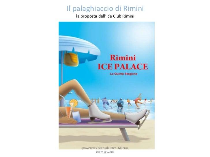 Il palaghiaccio di Rimini   la proposta dell'Ice Club Rimini      powered y Mediabuster -Milano              ideas@work