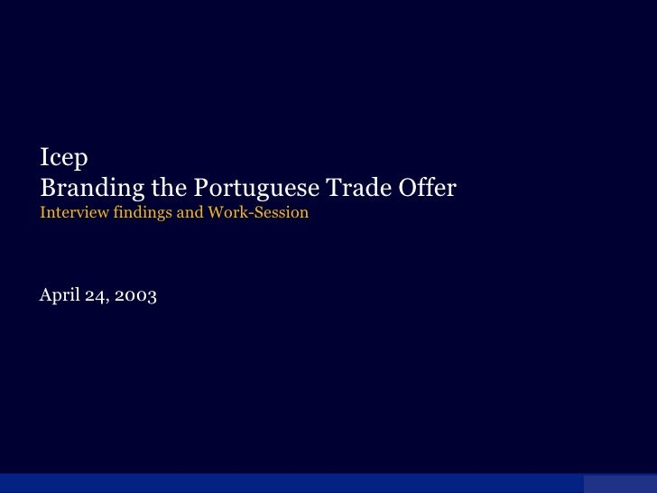 Icep Branding the Portuguese Trade Offer  Interview findings and Work-Session April 24, 2003
