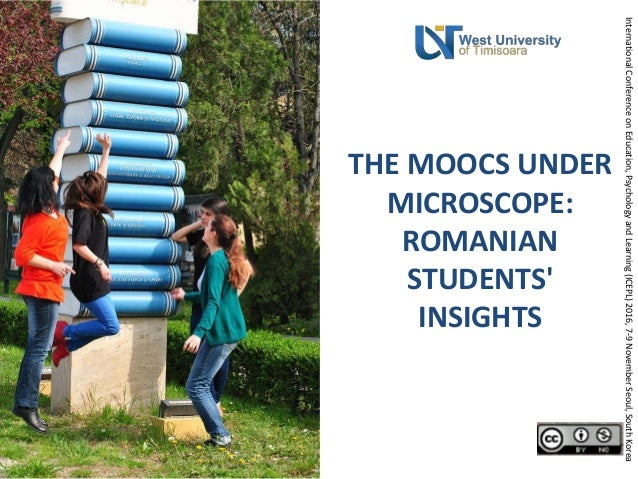 THE MOOCS UNDER MICROSCOPE: ROMANIAN STUDENTS' INSIGHTS InternationalConferenceonEducation,PsychologyandLearning(ICEPL)201...