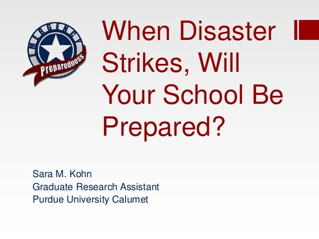 When Disaster              Strikes, Will              Your School Be              Prepared?Sara M. KohnGraduate Research A...