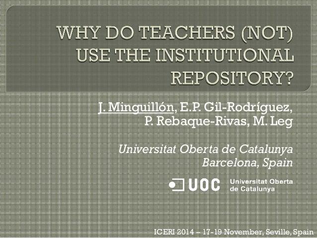 J. Minguillón, E.P. Gil-Rodríguez, P. Rebaque-Rivas, M. Leg Universitat Oberta de Catalunya Barcelona,Spain ICERI 2014 – 1...