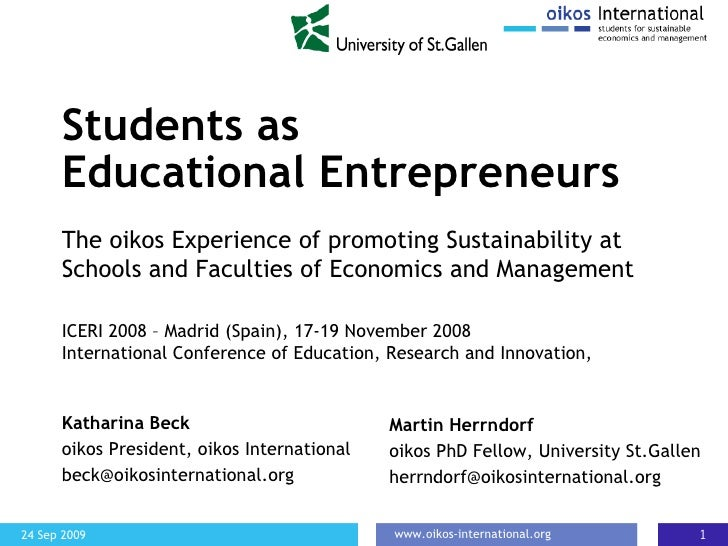 Students as  Educational Entrepreneurs Katharina Beck oikos President, oikos International [email_address] The oikos Exper...