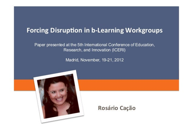 Forcing Disrup=on in b-‐Learning Workgroups    Paper presented at the 5th International Conference of Education...