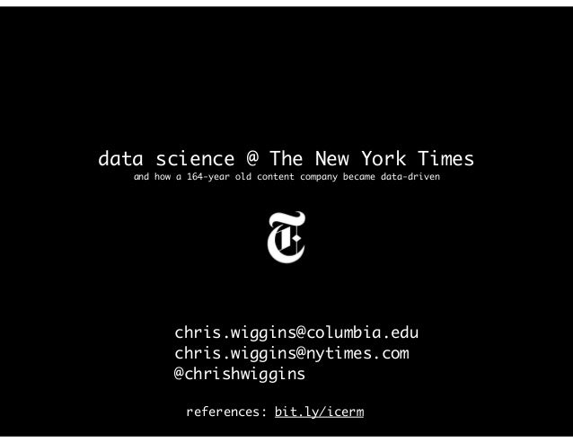 data science @ The New York Times and how a 164-year old content company became data-driven chris.wiggins@columbia.edu chr...