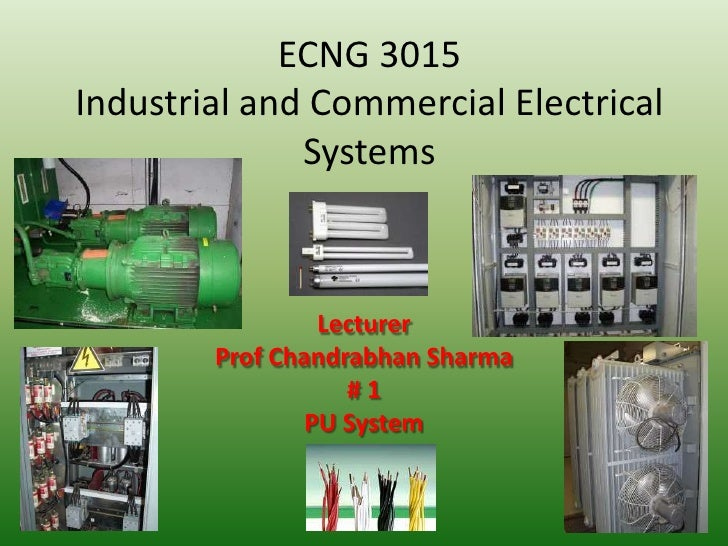 ECNG 3015Industrial and Commercial Electrical Systems<br />Lecturer<br />Prof Chandrabhan Sharma<br /># 1<br />PU System<b...