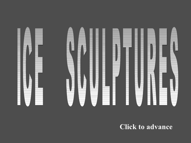Click to advance ICE  SCULPTURES
