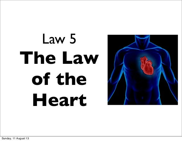 Law 5 The Law of the Heart Sunday, 11 August 13