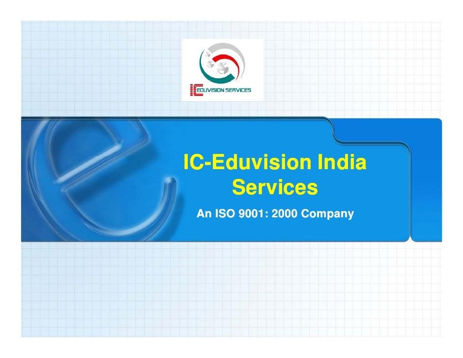 IC-Eduvision India IC-Ed i i I di     Services  An ISO 9001: 2000 Company