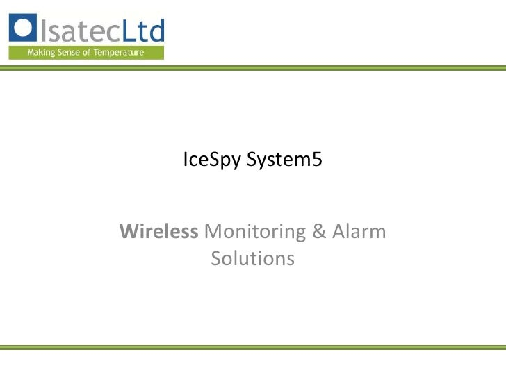 IceSpy System5Wireless Monitoring & Alarm         Solutions