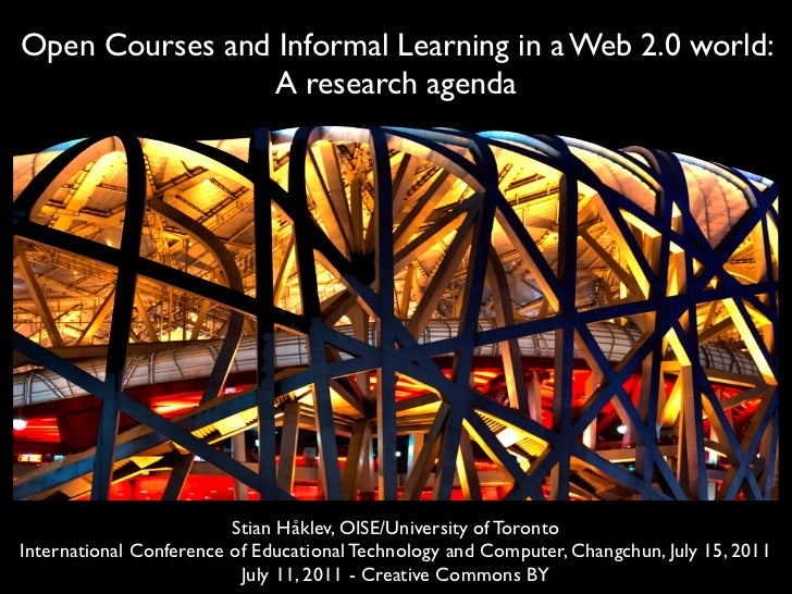 Open Courses and Informal Learning in a Web 2.0 world:                A research agenda                         Stian Håkl...