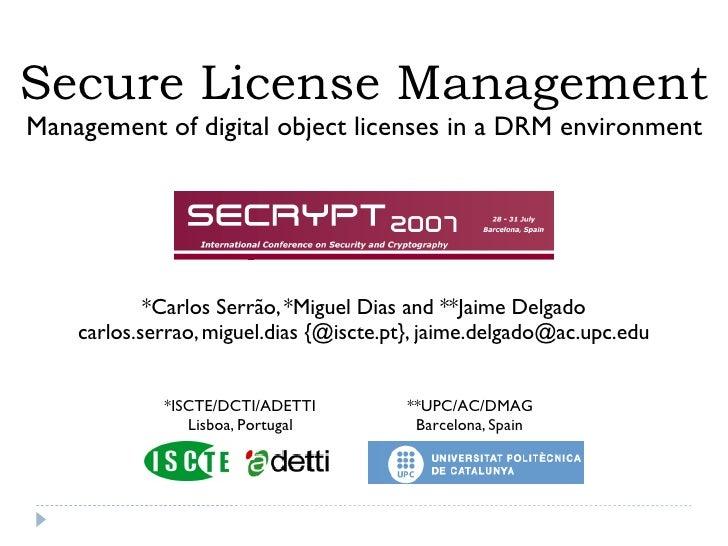 Secure License Management Management of digital object licenses in a DRM environment                 *Carlos Serrão, *Migu...