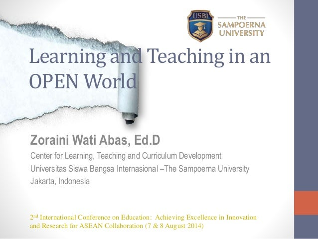 Learning and Teaching in an OPEN World Zoraini Wati Abas, Ed.D Center for Learning, Teaching and Curriculum Development Un...
