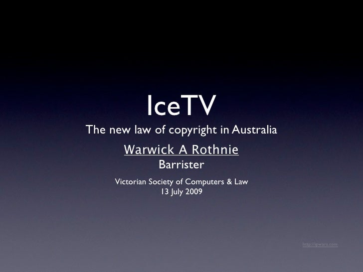 IceTV The new law of copyright in Australia        Warwick A Rothnie            Barrister      Victorian Society of Comput...