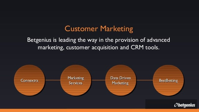 Customer Marketing Betgenius is leading the way in the provision of advanced marketing, customer acquisition and CRM tools...