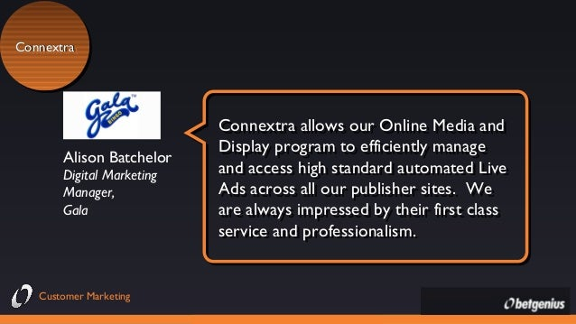 Connextra Connextra  Alison Batchelor Digital Marketing Manager, Gala  Customer Marketing  Connextra allows our Online Med...