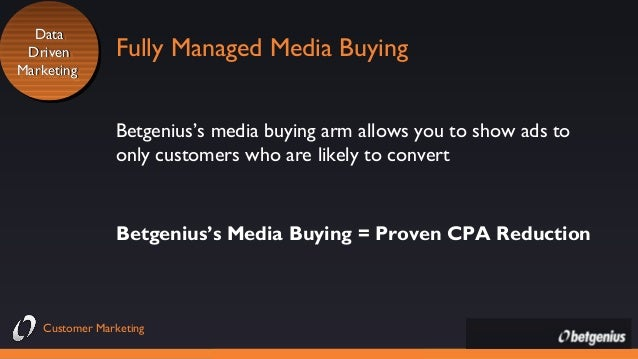 Data Data Driven Driven Marketing Marketing  Fully Managed Media Buying Betgenius's media buying arm allows you to show ad...