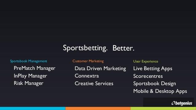 Sportsbetting. Better. Sportsbook Management  PreMatch Manager InPlay Manager Risk Manager  Customer Marketing  Data Drive...