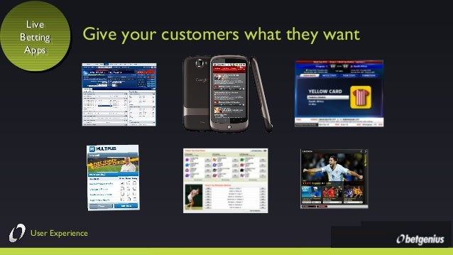Live Live Betting Betting Apps Apps  Give your customers what they want  User Experience