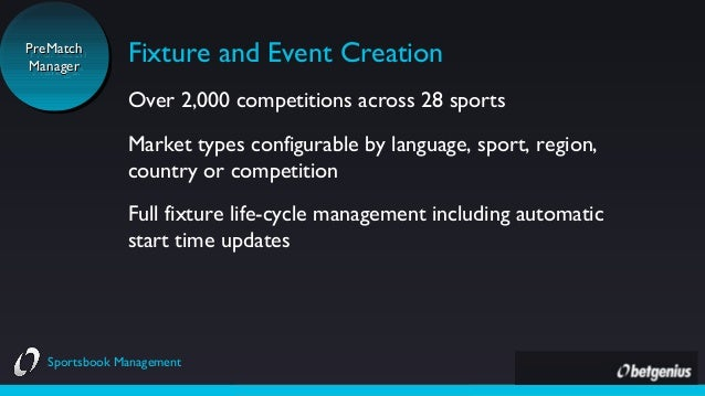 PreMatch PreMatch Manager Manager  Fixture and Event Creation Over 2,000 competitions across 28 sports Market types config...