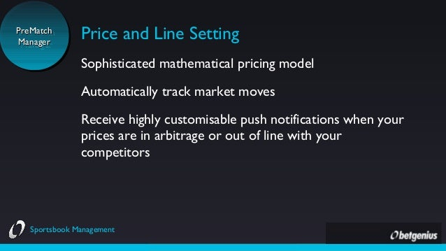 PreMatch PreMatch Manager Manager  Price and Line Setting Sophisticated mathematical pricing model Automatically track mar...