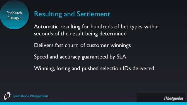 PreMatch PreMatch Manager Manager  Resulting and Settlement Automatic resulting for hundreds of bet types within seconds o...