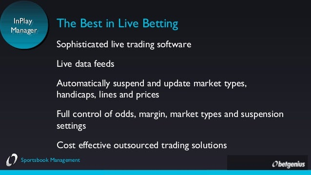 InPlay InPlay Manager Manager  The Best in Live Betting Sophisticatedlive trading software Live data feeds Automatically ...