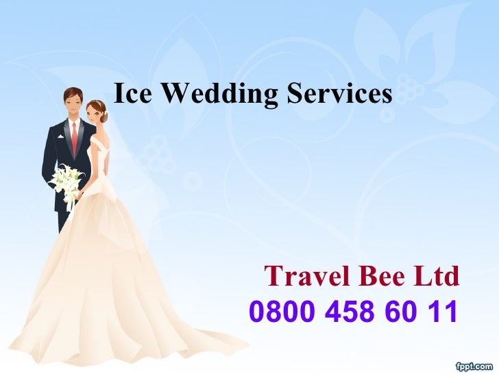 Ice Wedding Services Travel Bee Ltd 0800 458 60 11