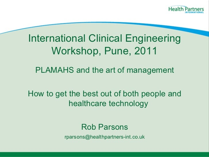 International Clinical Engineering Workshop, Pune, 2011 PLAMAHS and the art of management How to get the best out of both ...