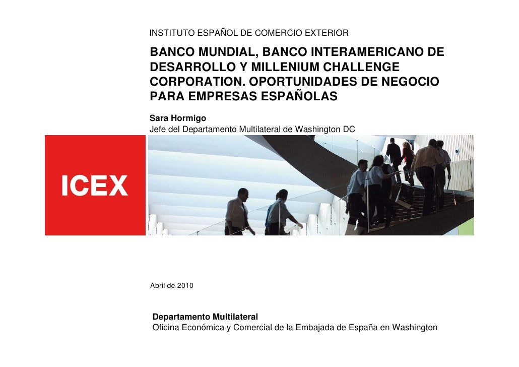 INSTITUTO ESPAÑOL DE COMERCIO EXTERIOR  BANCO MUNDIAL, BANCO INTERAMERICANO DE DESARROLLO Y MILLENIUM CHALLENGE CORPORATIO...