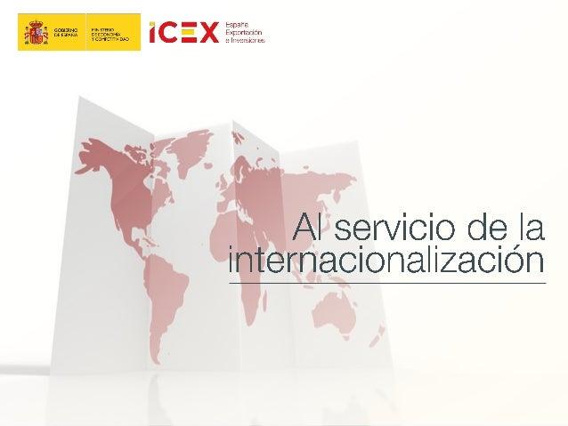 proyección internacional  En ICEX tenemos como misión: